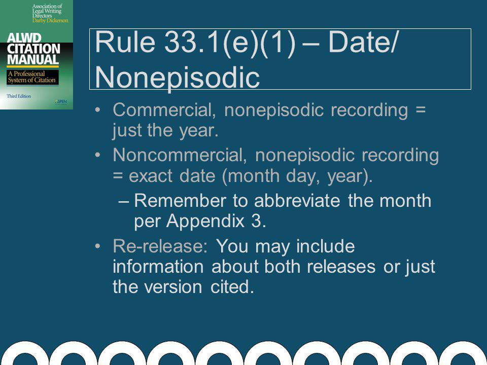 Rule 33.1(d) – Producer/ Recorder Include the name of the person or company that produced the recording.
