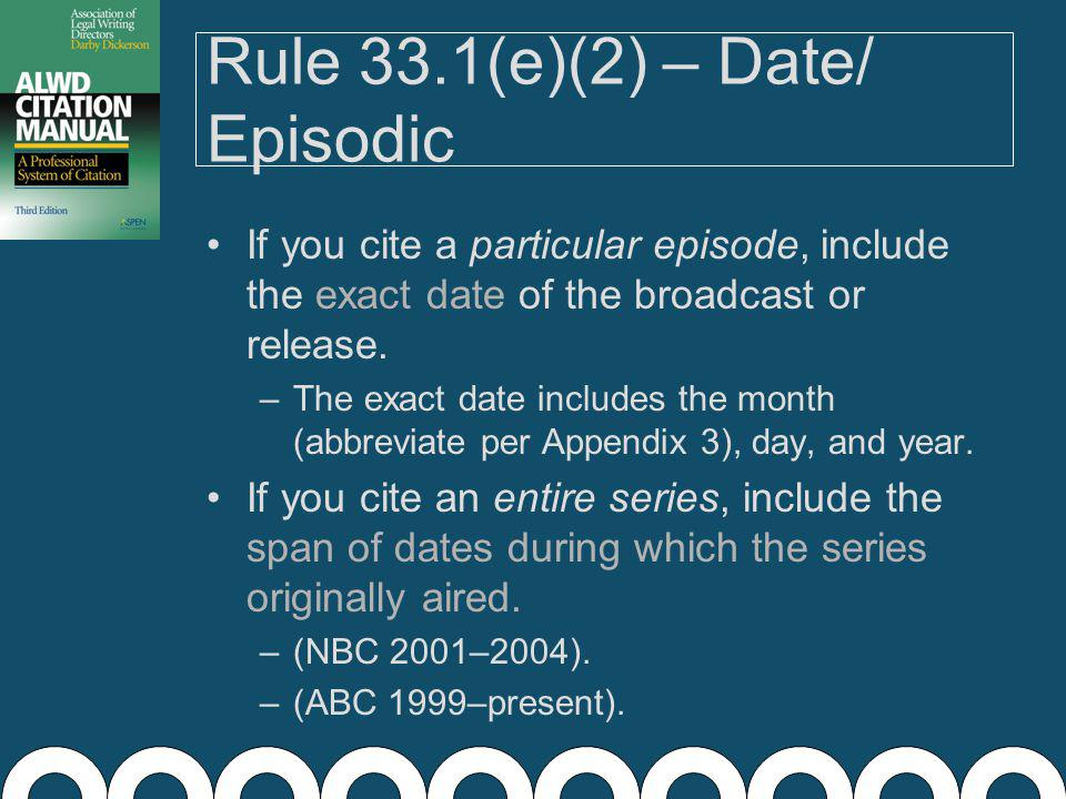Rule 33.1(e)(1) – Date/ Nonepisodic Commercial, nonepisodic recording = just the year.