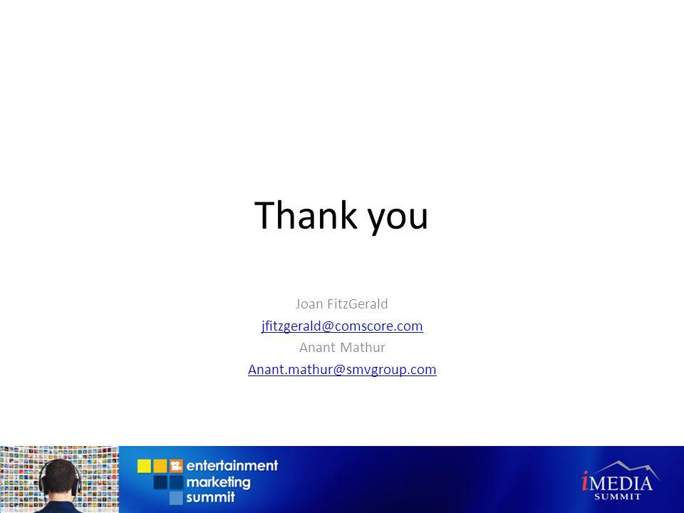 Thank you Joan FitzGerald jfitzgerald@comscore.com Anant Mathur Anant.mathur@smvgroup.com