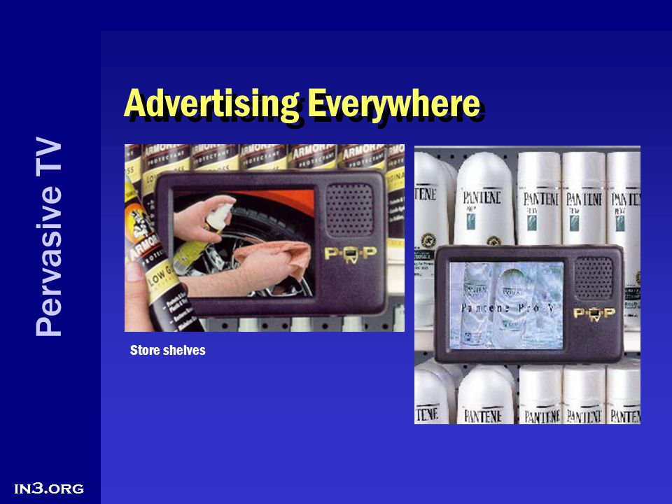 Pervasive TV in3.org Advertising Everywhere Store shelves