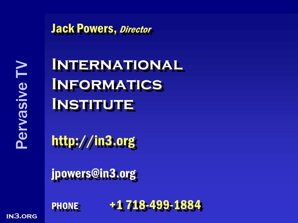 Pervasive TV in3.org Jack Powers, Director International Informatics Institute http://in3.org jpowers@in3.org PHONE +1 718-499-1884