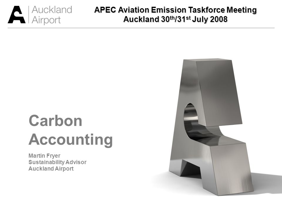 Content Auckland Airport - The Gateway to New Zealand Climate Change and Sustainability The Principles of Carbon Accounting Carbon Accounting Standards Carbon Accounting Methodology AIAL Emission profiles FY06 to FY08 KPI/Targets/Carbon Neutrality Drivers/Initiatives/Next Steps Questions