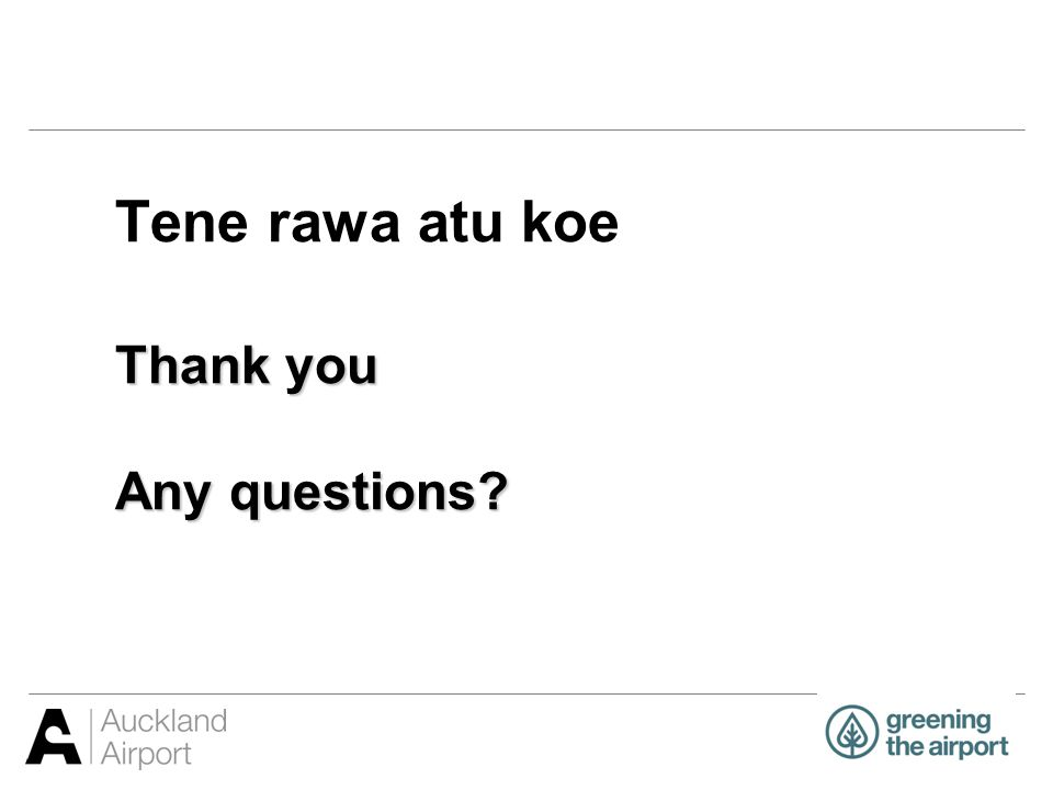 Thank you Any questions? Tene rawa atu koe Thank you Any questions?