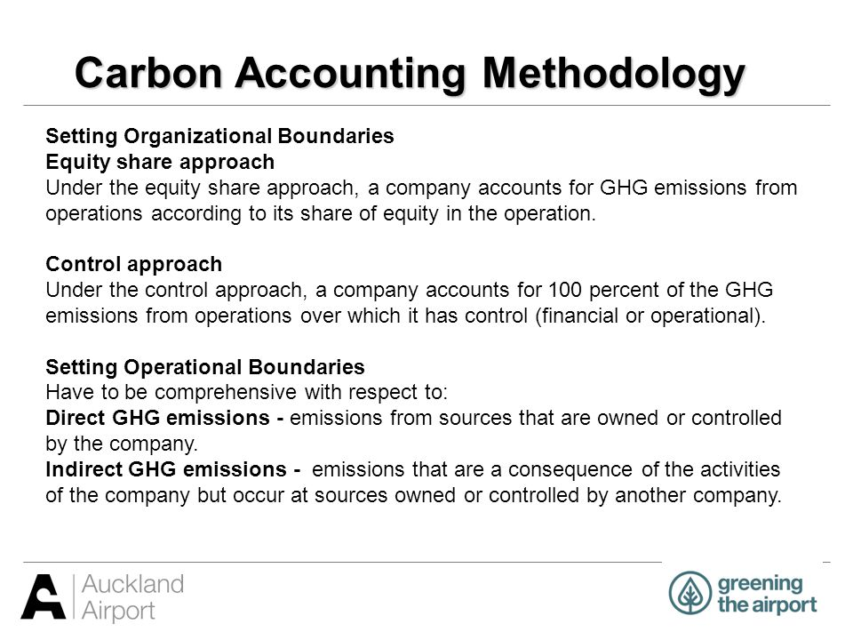 Carbon Accounting Methodology Scope 1: Direct GHG emissions Direct GHG emissions occur from sources that are owned or controlled by the company, for example, emissions from combustion in owned or controlled boilers, furnaces, vehicles.