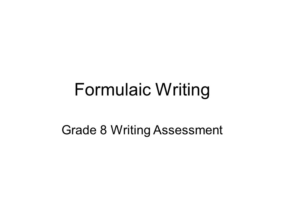 Formulaic Writing Grade 8 Writing Assessment