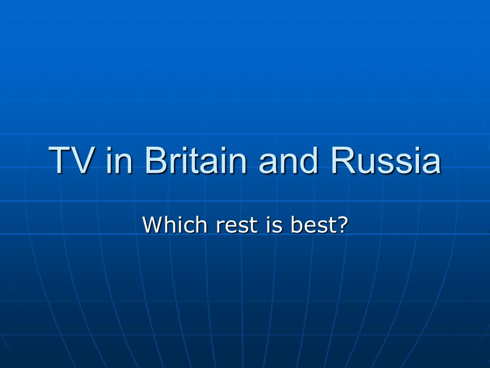 TV in Britain and Russia Which rest is best?