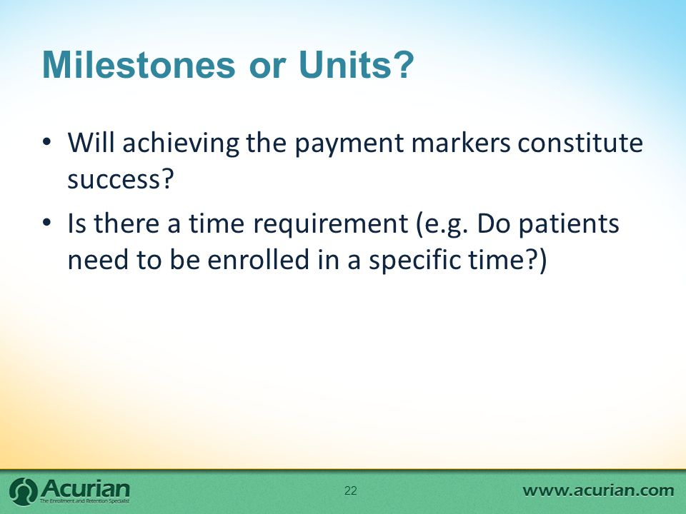 Milestones or Units. Will achieving the payment markers constitute success.