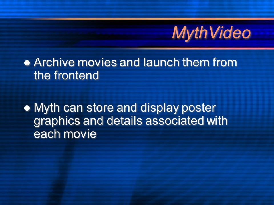 MythVideo Archive movies and launch them from the frontend Myth can store and display poster graphics and details associated with each movie Archive movies and launch them from the frontend Myth can store and display poster graphics and details associated with each movie