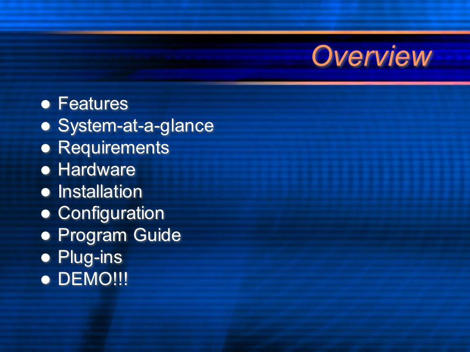 Overview Features System-at-a-glance Requirements Hardware Installation Configuration Program Guide Plug-ins DEMO!!.