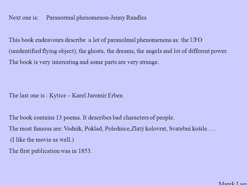 Next one is: Paranormal phenomenon-Jenny Randles This book endeavours describe a lot of paranolmal phenomenons as: the UFO (unidentified flying object), the ghosts, the dreams, the angels and lot of different power.