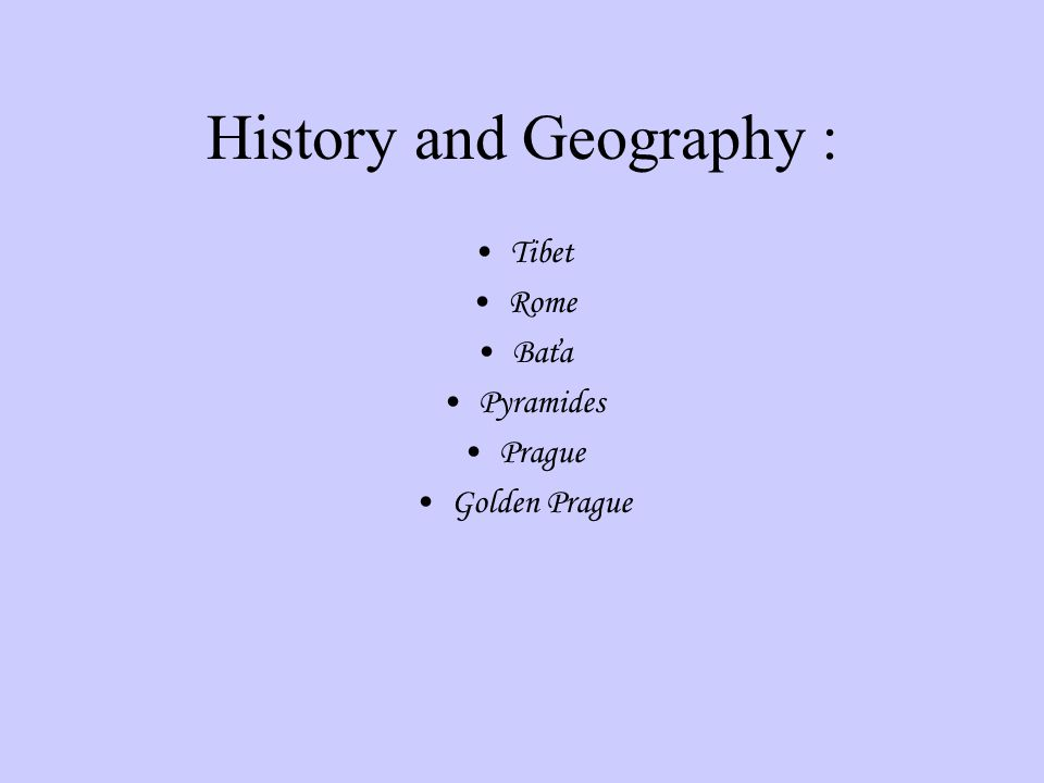 History and Geography : Tibet Rome Baťa Pyramides Prague Golden Prague
