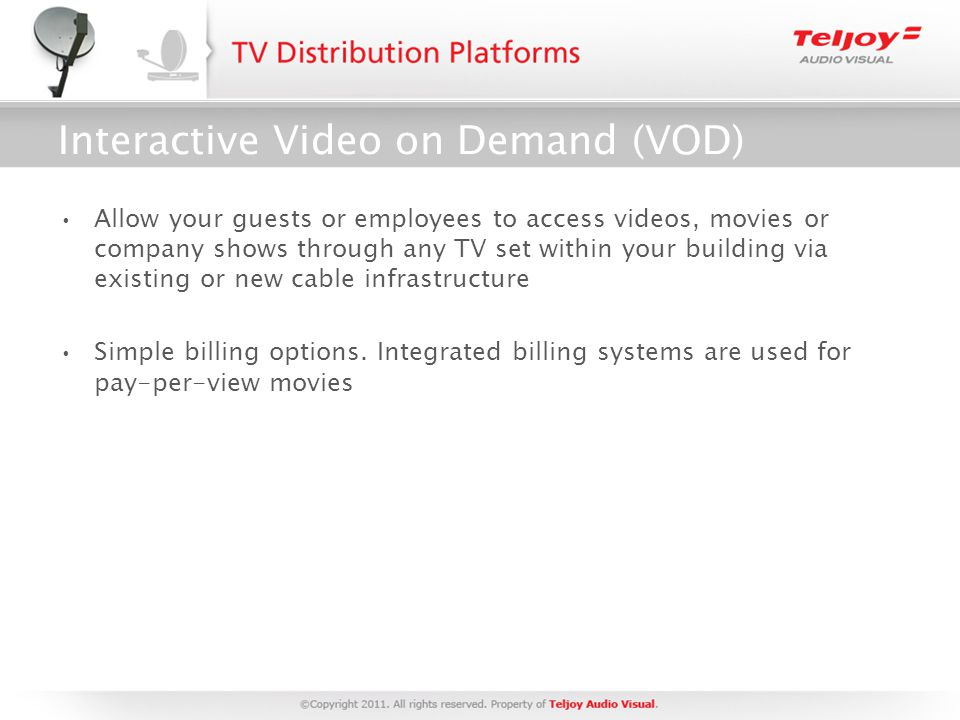 Interactive Video on Demand (VOD) Allow your guests or employees to access videos, movies or company shows through any TV set within your building via existing or new cable infrastructure Simple billing options.