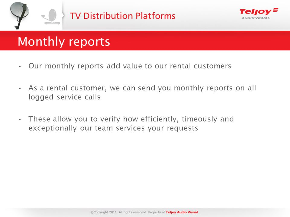 Monthly reports Our monthly reports add value to our rental customers As a rental customer, we can send you monthly reports on all logged service calls These allow you to verify how efficiently, timeously and exceptionally our team services your requests