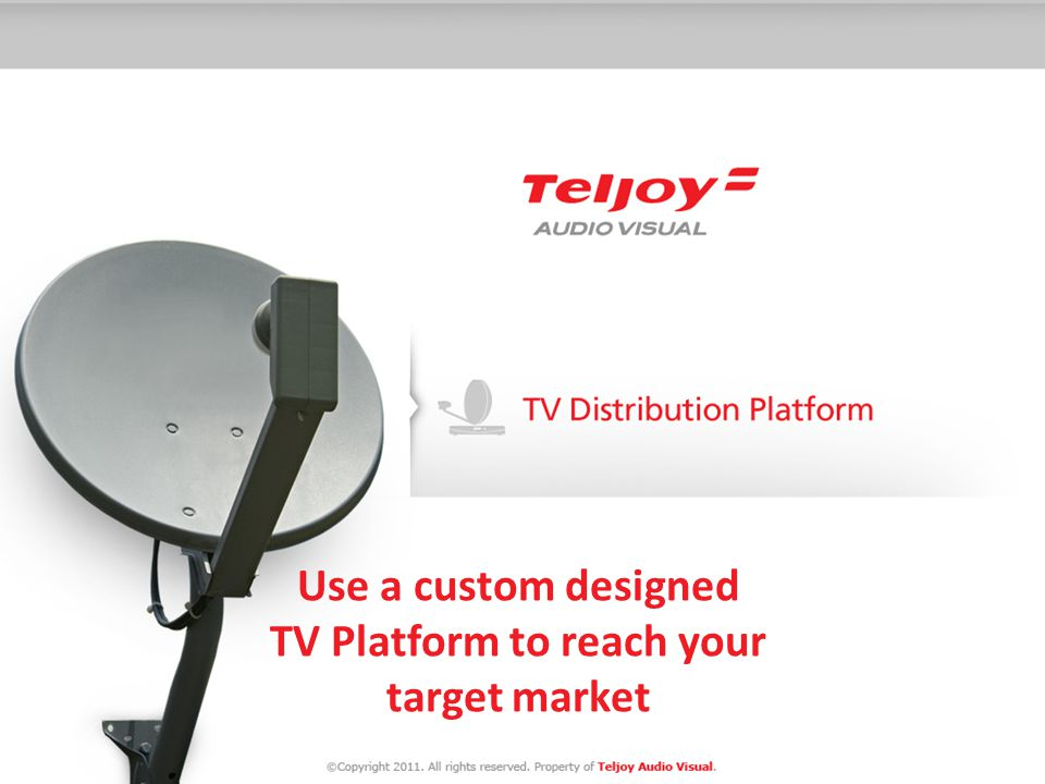 Use a custom designed TV Platform to reach your target market