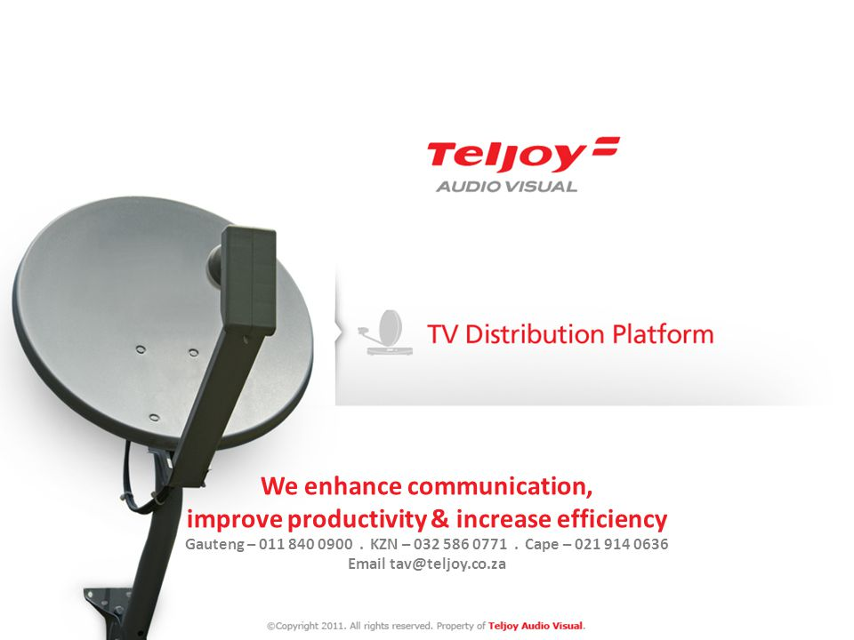 We enhance communication, improve productivity & increase efficiency Gauteng – 011 840 0900. KZN – 032 586 0771. Cape – 021 914 0636 Email tav@teljoy.