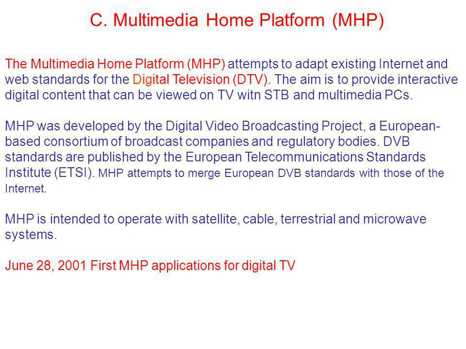 Multimedia Home Platform (Cntd) Existing standards are in MHPfor content including PNG, JPEG (still images), MPEG (Video/Audio), DVB-HTML (text/web pages).