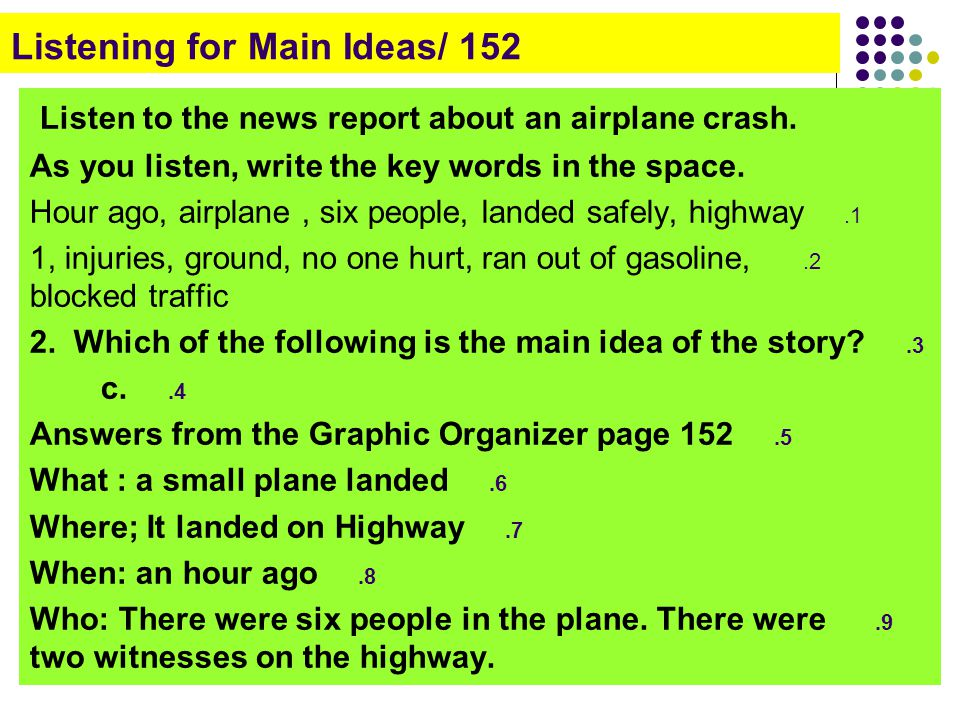 Listening for Main Ideas/ 152 Listen to the news report about an airplane crash. As you listen, write the key words in the space. 1. Hour ago, airplan