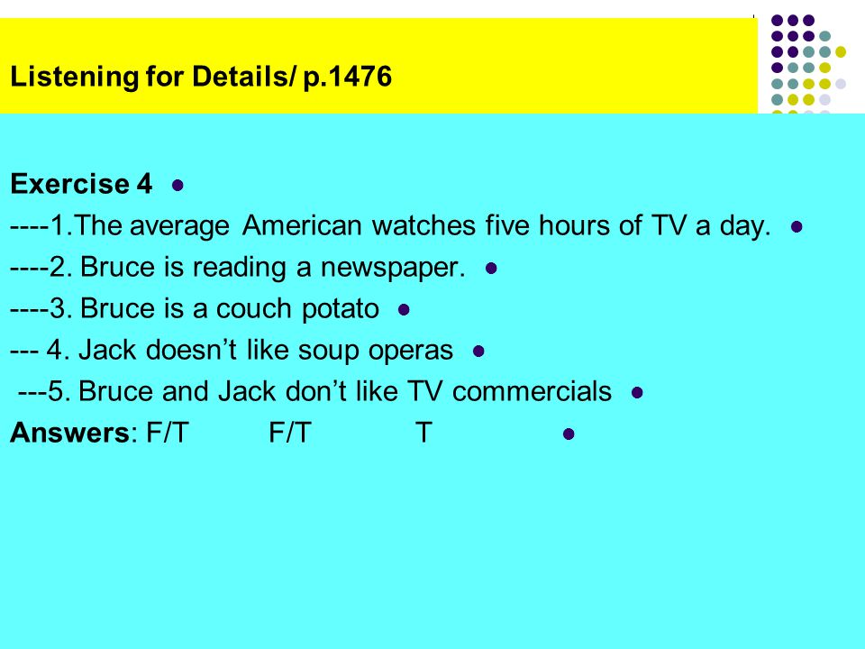 Listening for Details/ p.1476 Exercise 4 ----1.The average American watches five hours of TV a day.