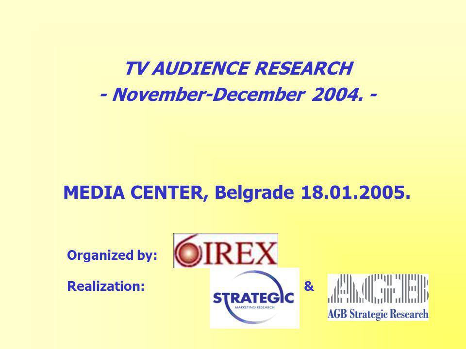 TV AUDIENCE RESEARCH - November-December 2004. - MEDIA CENTER, Belgrade 18.01.2005.