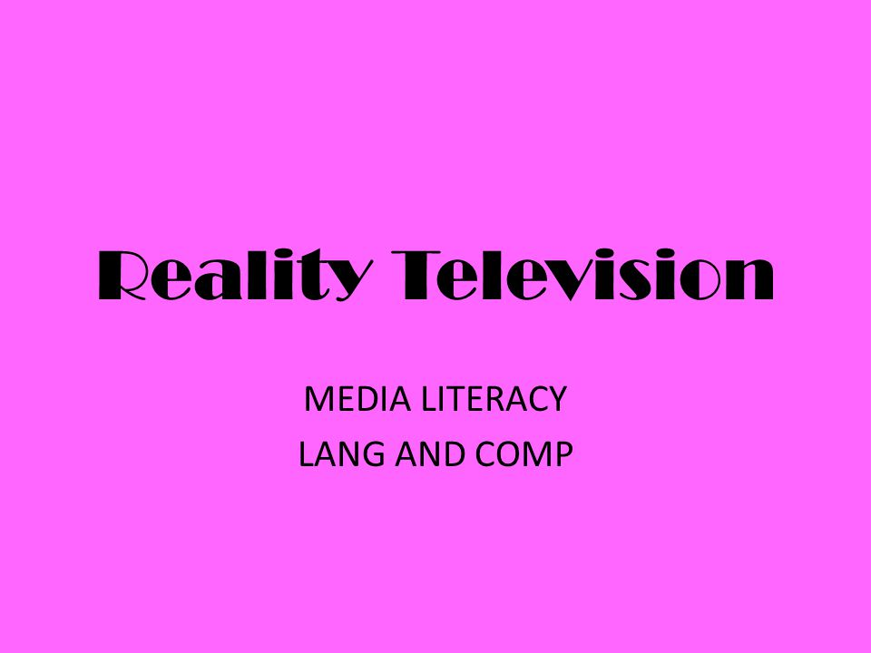 Reality Television MEDIA LITERACY LANG AND COMP