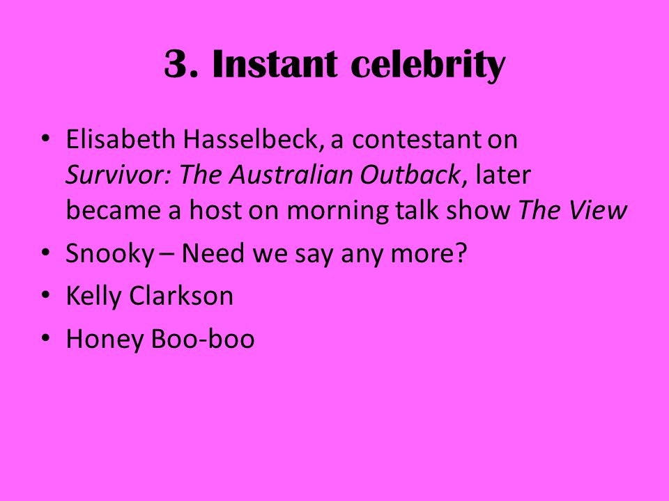3. Instant celebrity Elisabeth Hasselbeck, a contestant on Survivor: The Australian Outback, later became a host on morning talk show The View Snooky