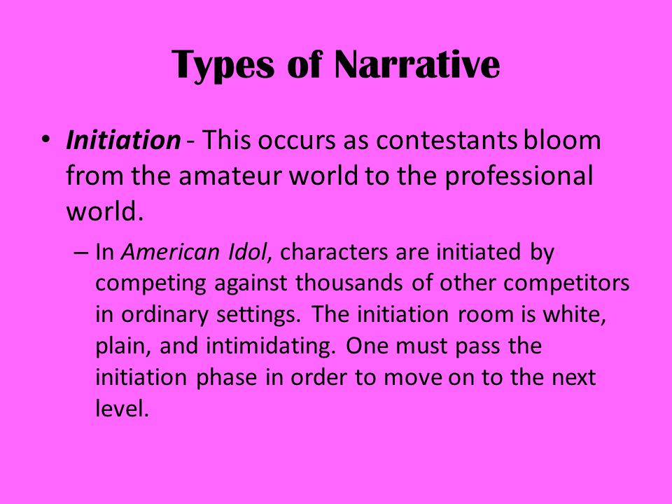 Types of Narrative Initiation - This occurs as contestants bloom from the amateur world to the professional world.