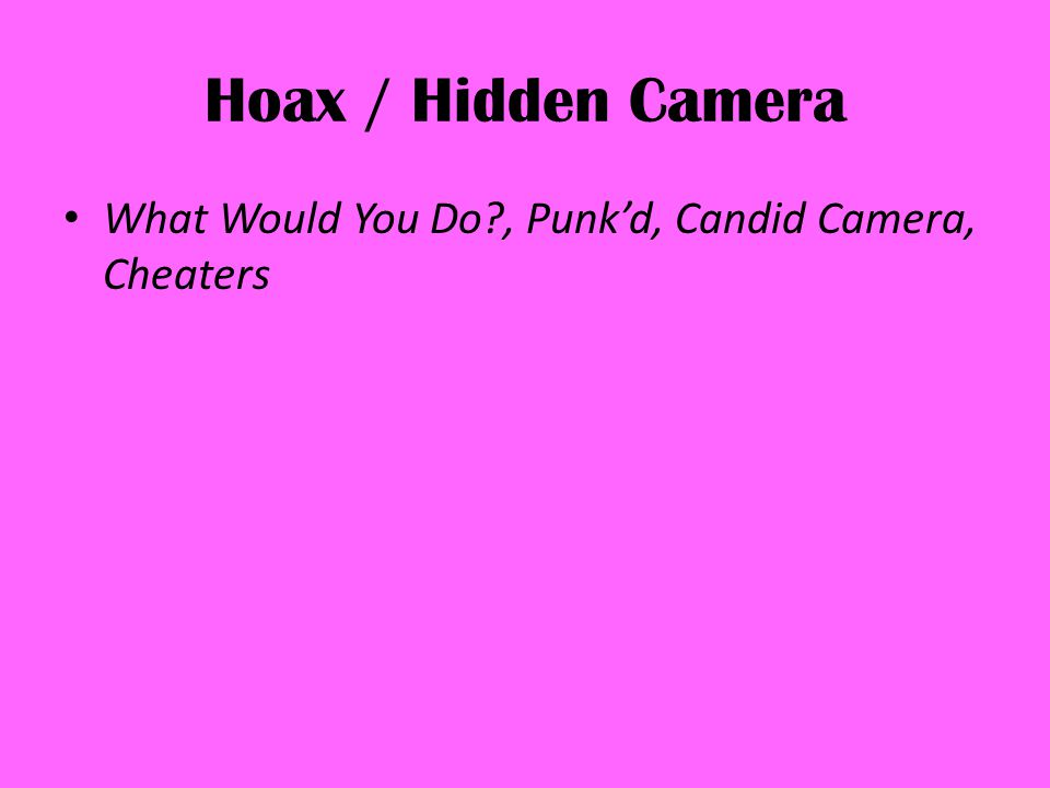 Hoax / Hidden Camera What Would You Do , Punkd, Candid Camera, Cheaters