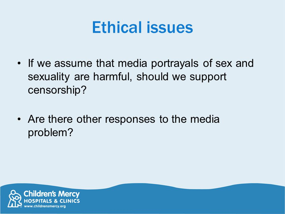 Ethical issues If we assume that media portrayals of sex and sexuality are harmful, should we support censorship.