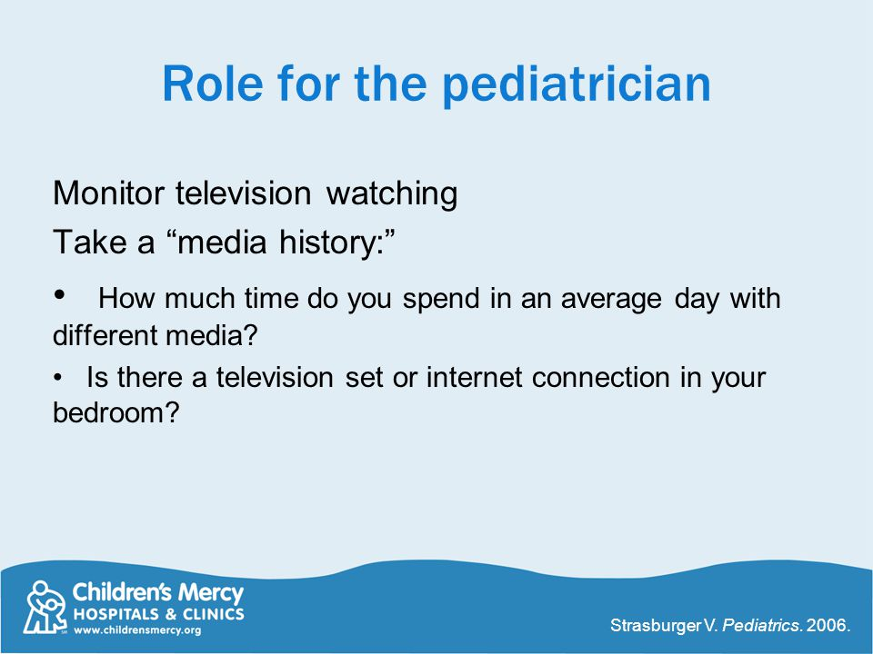Role for the pediatrician Monitor television watching Take a media history: How much time do you spend in an average day with different media.