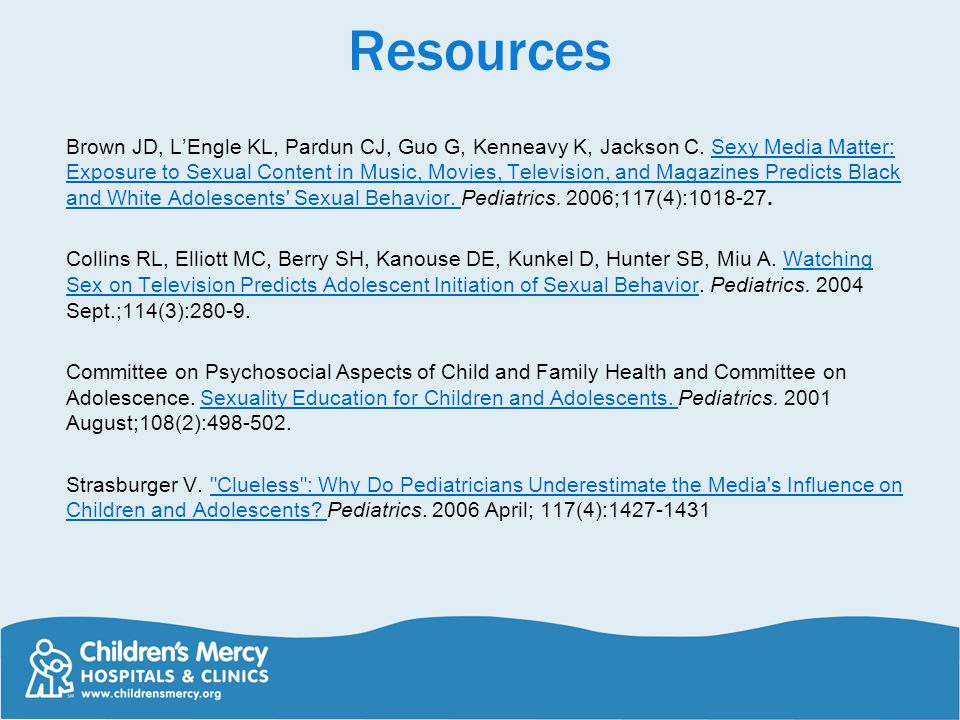 Resources Brown JD, LEngle KL, Pardun CJ, Guo G, Kenneavy K, Jackson C.