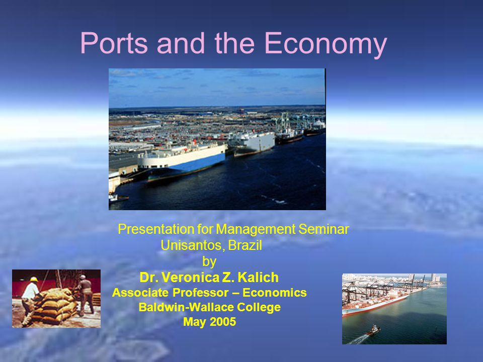 Ports and the Economy Presentation for Management Seminar Unisantos, Brazil by Dr.