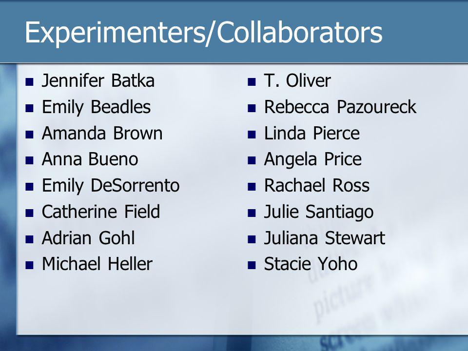 Experimenters/Collaborators Jennifer Batka Emily Beadles Amanda Brown Anna Bueno Emily DeSorrento Catherine Field Adrian Gohl Michael Heller T.