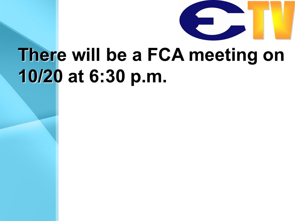 There will be a FCA meeting on 10/20 at 6:30 p.m.