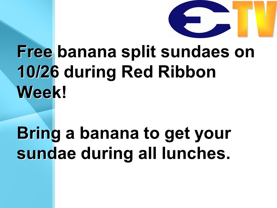 Free banana split sundaes on 10/26 during Red Ribbon Week.