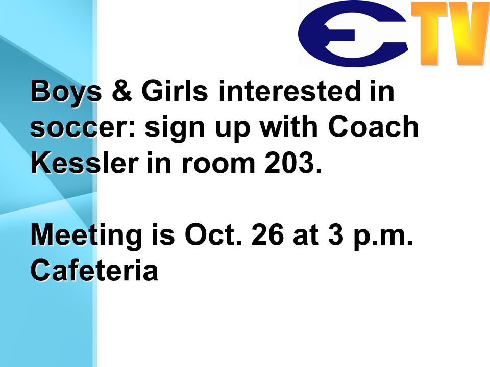 Boys & Girls interested in soccer: sign up with Coach Kessler in room 203.