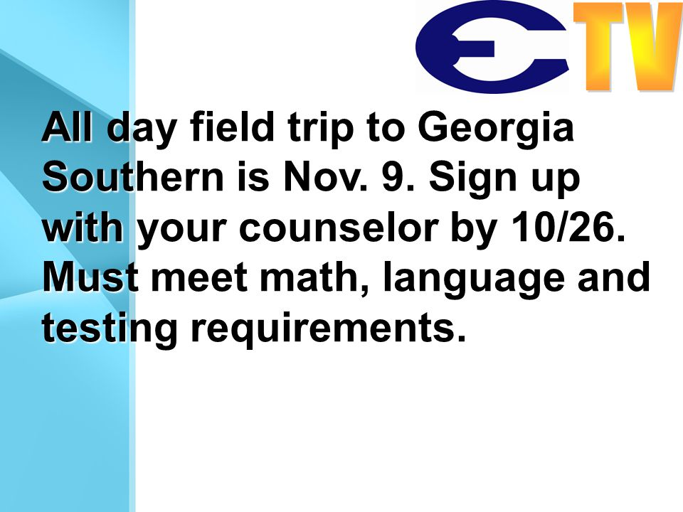 All day field trip to Georgia Southern is Nov. 9. Sign up with your counselor by 10/26. Must meet math, language and testing requirements.