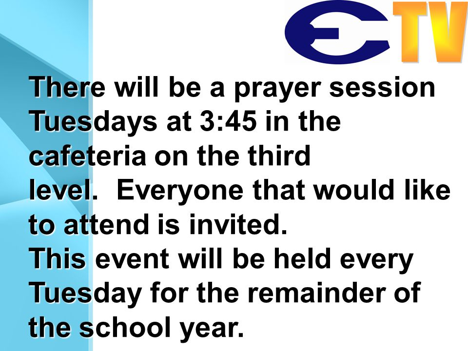 There will be a prayer session Tuesdays at 3:45 in the cafeteria on the third level.