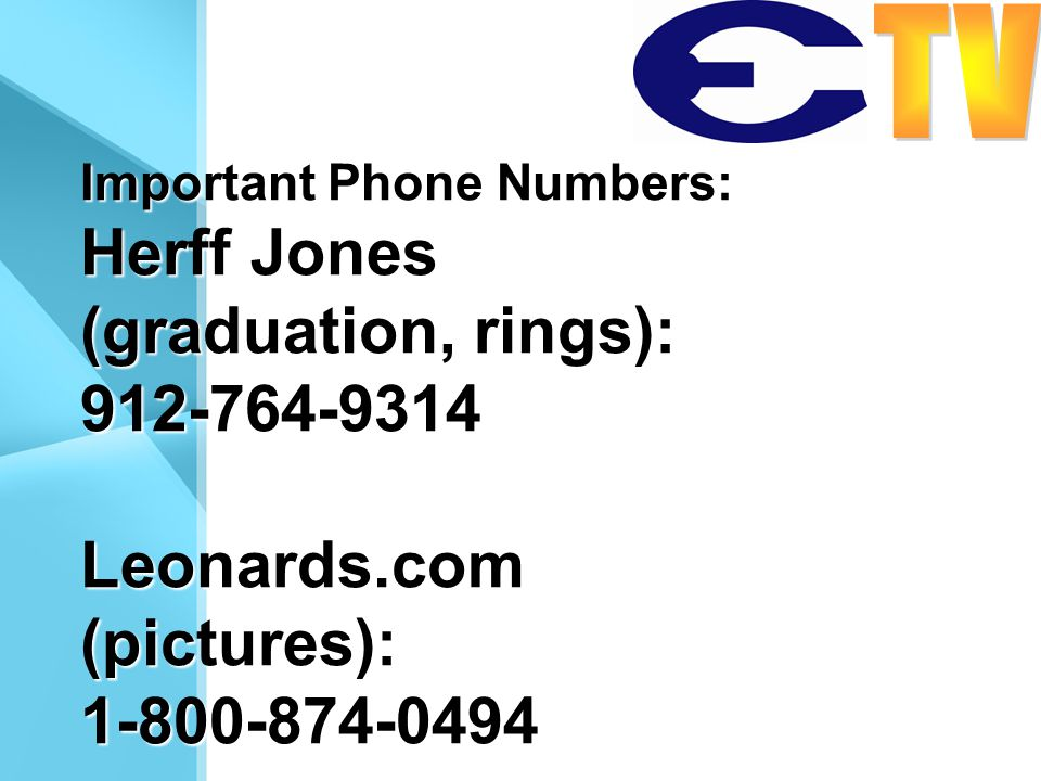 Important Phone Numbers: Herff Jones (graduation, rings): 912-764-9314Leonards.com(pictures):1-800-874-0494
