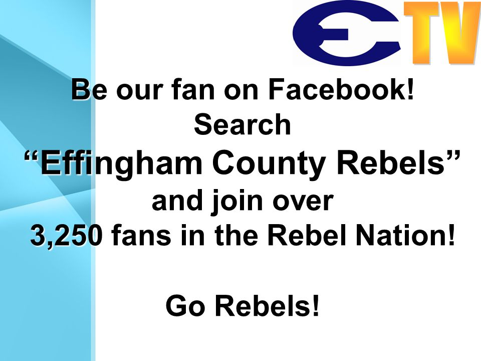 Be our fan on Facebook! Search Effingham County Rebels and join over 3,250 fans in the Rebel Nation! Go Rebels!