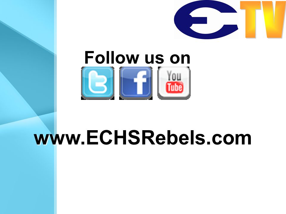 www.ECHSRebels.com Follow us on