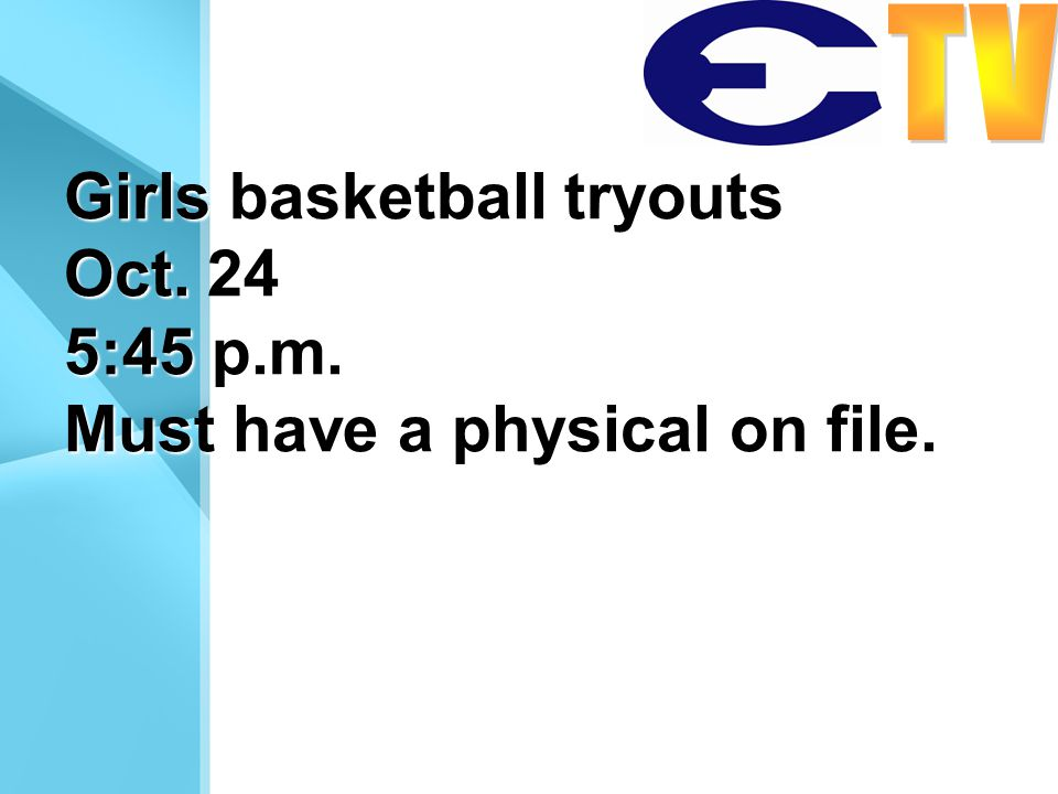 Girls basketball tryouts Oct. 24 5:45 p.m. Must have a physical on file.