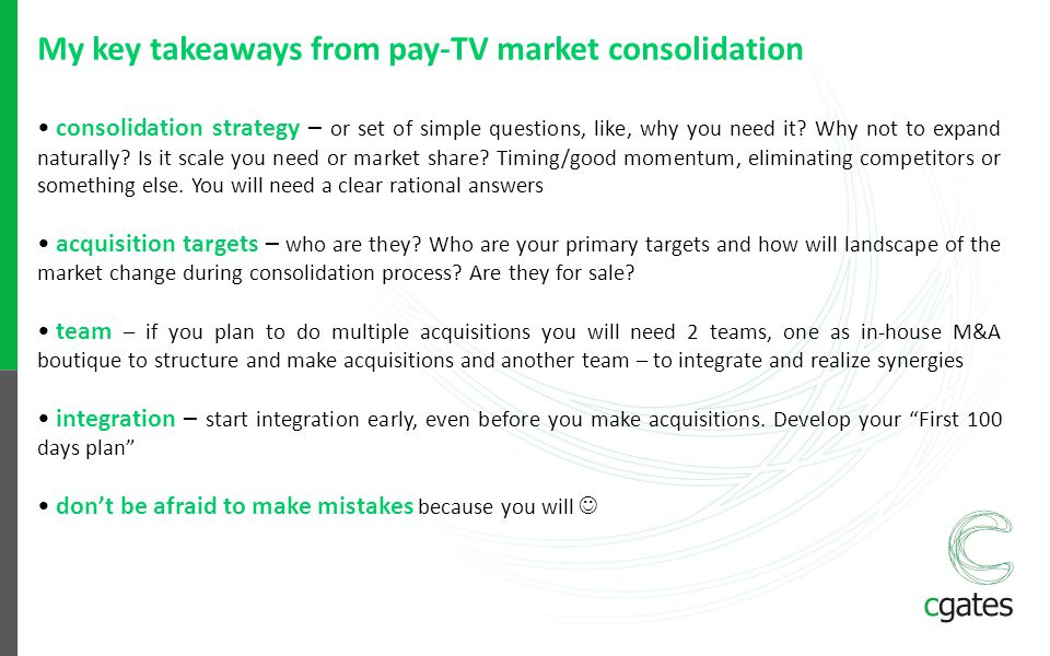 My key takeaways from pay-TV market consolidation consolidation strategy – or set of simple questions, like, why you need it? Why not to expand natura