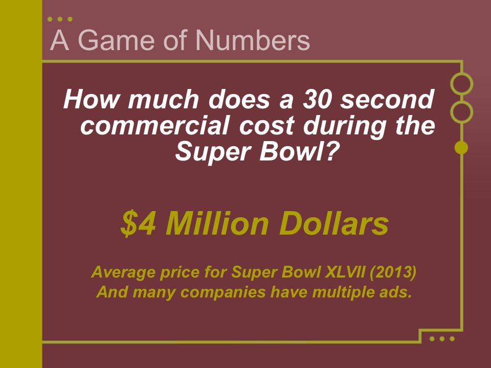 A Game of Numbers How much does a 30 second commercial cost during the Super Bowl.