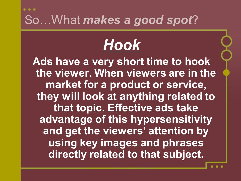 So…What makes a good spot. Hook Ads have a very short time to hook the viewer.