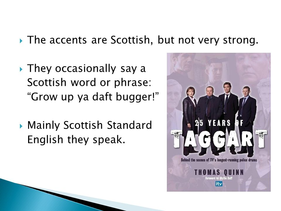 The accents are Scottish, but not very strong.