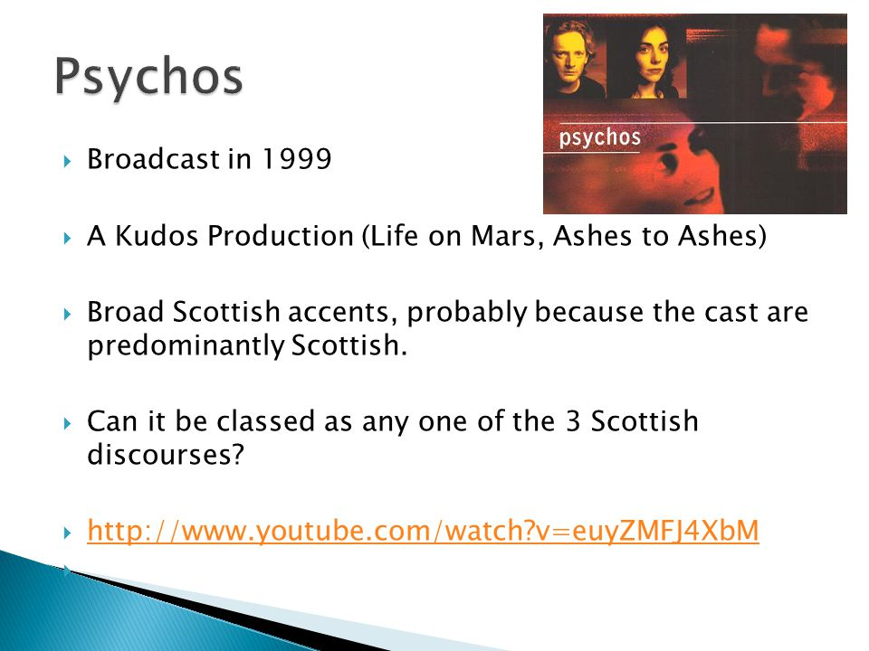 Broadcast in 1999 A Kudos Production (Life on Mars, Ashes to Ashes) Broad Scottish accents, probably because the cast are predominantly Scottish.