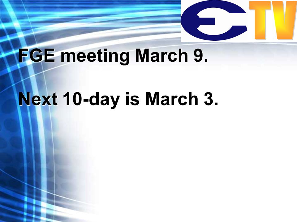 FGE meeting March 9. Next 10-day is March 3.