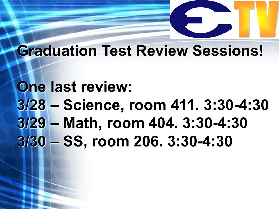 Graduation Test Review Sessions. One last review: 3/28 – Science, room 411.