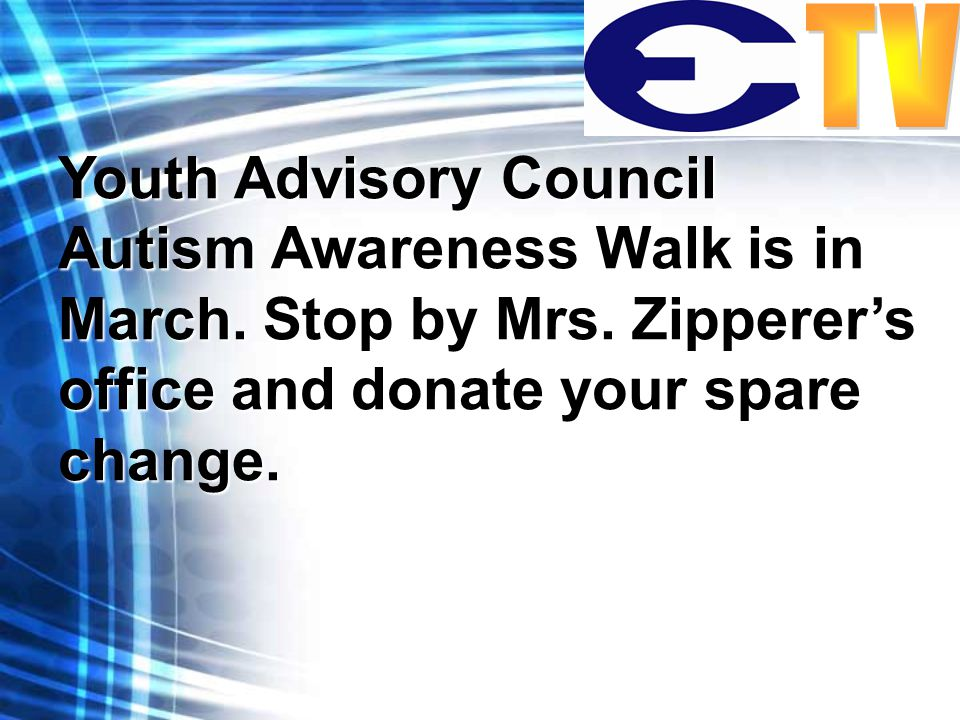 Youth Advisory Council Autism Awareness Walk is in March.