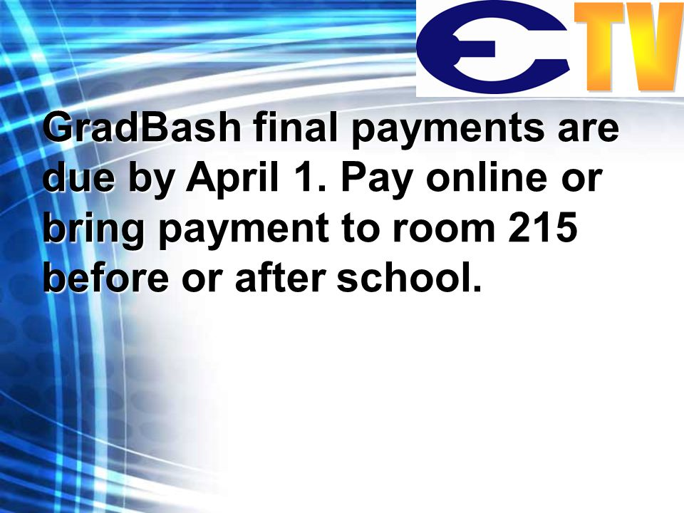 GradBash final payments are due by April 1.